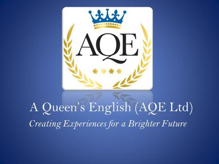 A Queen's English (AQE Ltd) Creating Experiences for a Brighter Future.