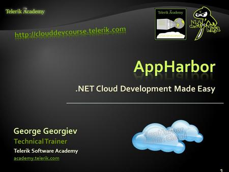 .NET Cloud Development Made Easy George Georgiev Telerik Software Academy academy.telerik.com Technical Trainer 1.