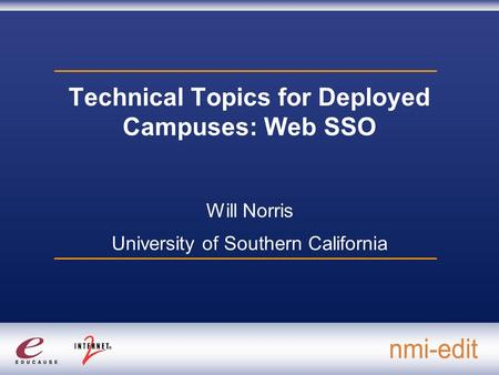 Technical Topics for Deployed Campuses: Web SSO Will Norris University of Southern California.