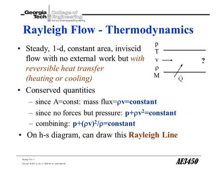 Rayleigh Flow -1 School of Aerospace Engineering Copyright © 2001 by Jerry M. Seitzman. All rights reserved. AE3450 Rayleigh Flow - Thermodynamics Steady,