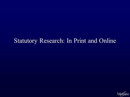 Statutory Research: In Print and Online. Print Research Aids An alphabetical General Index aids you in finding relevant statute sections. –The index has.