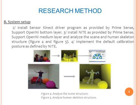 RESEARCH METHOD B. System setup 2/ Install Sensor Kinect driver program as provided by Prime Sense, Support OpenNI bottom layer. 3/ Install NITE as provided.