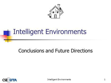 Intelligent Environments1 Conclusions and Future Directions.