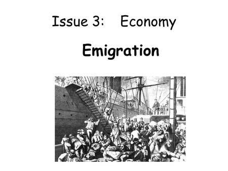 Issue 3:Economy Emigration. Was emigration a serious problem for Scotland in the 1920s? In the inter-war period Scotland had the highest rate of emigration.