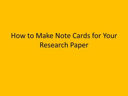 How to Make Note Cards for Your Research Paper. What is a note card? A note card contains a selected piece of information that you intend to use in your.