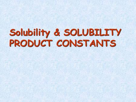 Solubility & SOLUBILITY PRODUCT CONSTANTS. Solubility Rules All Group 1 (alkali metals) and NH 4 + compounds are water soluble. All nitrate, acetate,