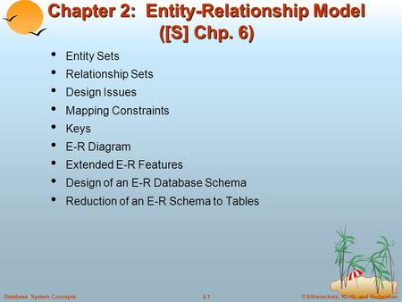©Silberschatz, Korth and Sudarshan2.1Database System Concepts Chapter 2: Entity-Relationship Model ([S] Chp. 6) Entity Sets Relationship Sets Design Issues.