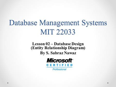 Database Management Systems MIT 22033 Lesson 02 – Database Design (Entity Relationship Diagram) By S. Sabraz Nawaz.