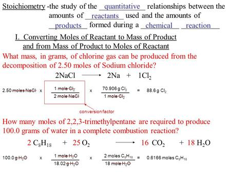Stoichiometry-the study of the ____________ relationships between the amounts of __________ used and the amounts of __________ formed during a __________.