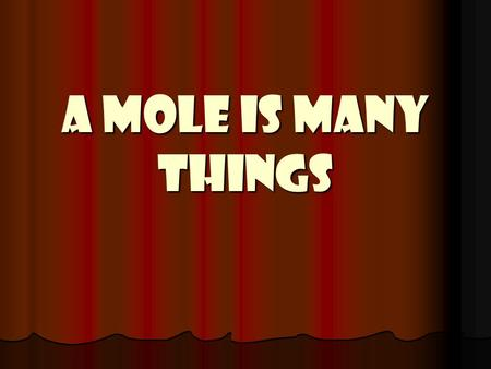 A Mole is Many Things. How do you measure matter? Measuring by mass…. Potatoes are measured by the pound. Potatoes are measured by the pound. Gold is.
