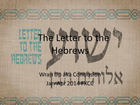 The Letter to the Hebrews Wrap Up aka Conclusion Jan-Apr 2014 FXCC.