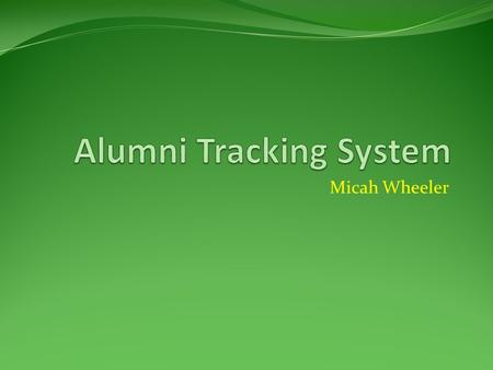 Micah Wheeler. Overview and Requirements Design and implement an alumni tracking system for the computer science discipline. Requirements Perspective.