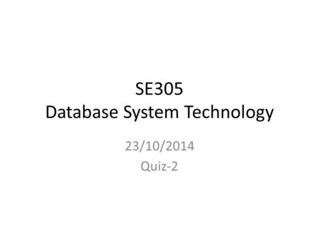 SE305 Database System Technology 23/10/2014 Quiz-2.