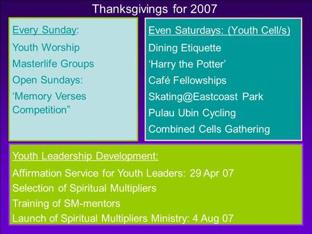 Thanksgivings for 2007 Even Saturdays: (Youth Cell/s) Dining Etiquette 'Harry the Potter' Café Fellowships Park Pulau Ubin Cycling Combined.