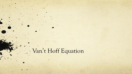 Van't Hoff Equation. Van't Hoff Equation: Graphs Experimentally you can use this to determine the  H of reaction.