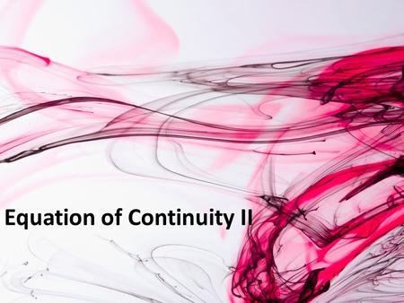 Equation of Continuity II. Summary of Equations of Change.