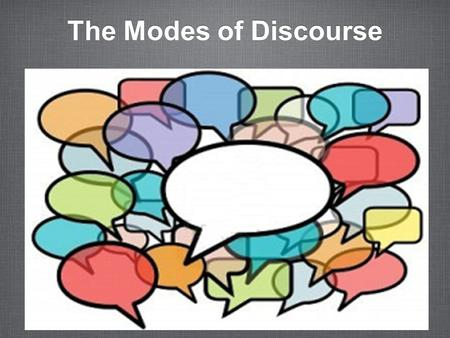 The Modes of Discourse. Bell Work: 9-11-14 Parts of speech A noun is person, place, animal, thing, or idea. A verb shows action. For example: Ms. Dorra.