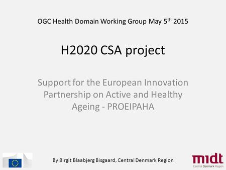 H2020 CSA project Support for the European Innovation Partnership on Active and Healthy Ageing - PROEIPAHA By Birgit Blaabjerg Bisgaard, Central Denmark.