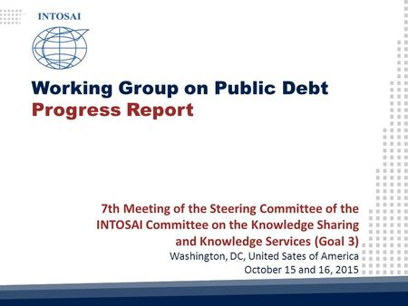 Working Group on Public Debt Progress Report 7th Meeting of the Steering Committee of the INTOSAI Committee on the Knowledge Sharing and Knowledge Services.