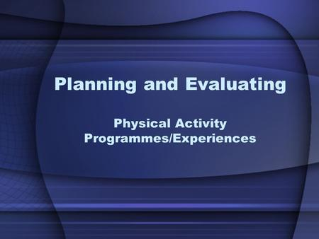 Planning and Evaluating Physical Activity Programmes/Experiences.