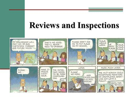 Reviews and Inspections. Types of Evaluations Formal Design Reviews conducted by senior personnel or outside experts uncover potential problems Inspections.