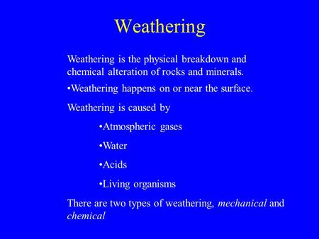Weathering Weathering is the physical breakdown and chemical alteration of rocks and minerals. Weathering happens on or near the surface. Weathering is.