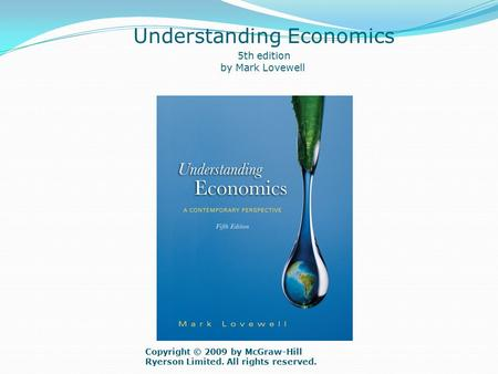 Copyright © 2009 by McGraw-Hill Ryerson Limited. All rights reserved. Understanding Economics 5th edition by Mark Lovewell.