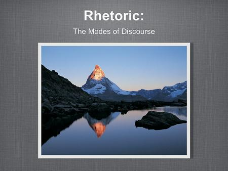 Rhetoric: The Modes of Discourse. Rhetoric Defined Why the negative connotation? Being skilled at rhetoric means being able to make good speeches and.