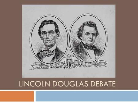 LINCOLN DOUGLAS DEBATE. Table of Contents  What is it  LD Debate Structure  Terms to Know  Constructive Arguments  Affirmative  Negative  Cross.