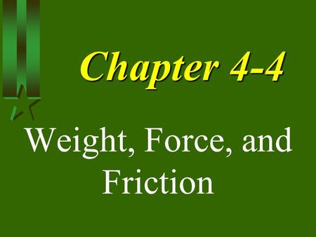 Chapter 4-4 Weight, Force, and Friction. Weight Weight is the magnitude of the force of gravity acting on an object. Weight = Fg Fg = mass x gravity.