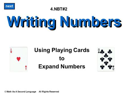 Writing Numbers Using Playing Cards to Expand Numbers © Math As A Second Language All Rights Reserved next Writing Numbers 4.NBT#2.