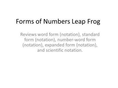 Forms of Numbers Leap Frog Reviews word form (notation), standard form (notation), number-word form (notation), expanded form (notation), and scientific.