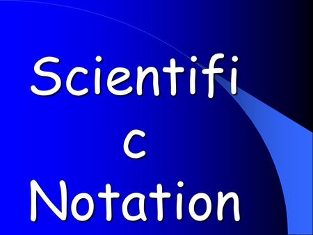 Scientifi c Notation. Scientific Notation is a way to abbreviate very large or very small numbers.