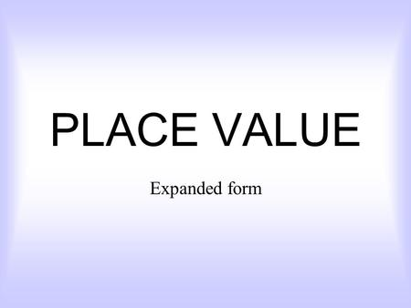 PLACE VALUE Expanded form.