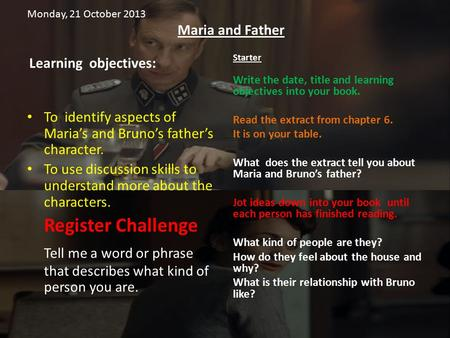 Monday, 21 October 2013 Maria and Father Learning objectives: To identify aspects of Maria's and Bruno's father's character. To use discussion skills to.