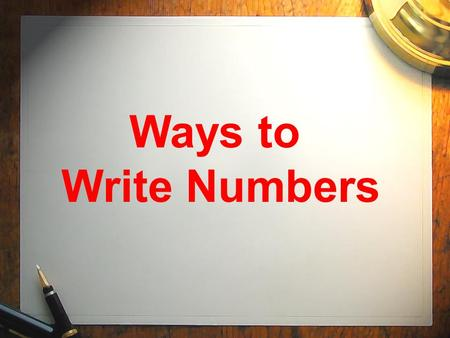 Ways to Write Numbers. Numbers can be written in the following ways: standard form expanded form word form short word form.
