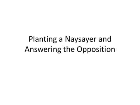 Planting a Naysayer and Answering the Opposition