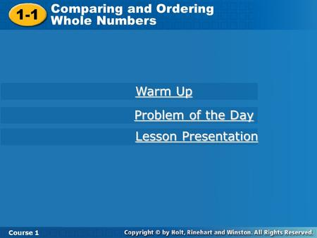 Course 1 1-1 Comparing and Ordering Whole Numbers 1-1 Comparing and Ordering Whole Numbers Course 1 Warm Up Warm Up Lesson Presentation Lesson Presentation.