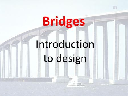 Introduction to design Bridges. Bridges are the KEY ELEMENTS in a Transportation System.