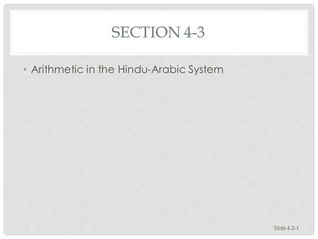SECTION 4-3 Arithmetic in the Hindu-Arabic System Slide 4-3-1.