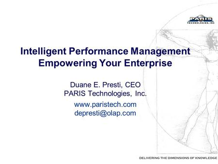 Intelligent Performance Management Empowering Your Enterprise Duane E. Presti, CEO PARIS Technologies, Inc.