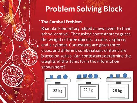 Problem Solving Block The Carnival Problem Roanoke Elementary added a new event to their school carnival. They asked contestants to guess the weight of.