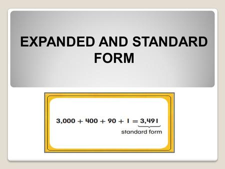 EXPANDED AND STANDARD FORM. First, we need to work on place values; If we expand this out, we get.