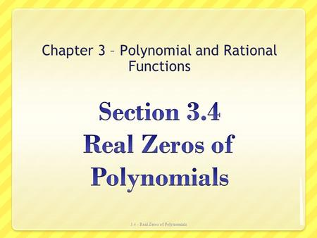 Chapter 3 – Polynomial and Rational Functions 3.4 - Real Zeros of Polynomials.