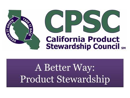 A Better Way: Product Stewardship. Report to CIWMB: Framework for Evaluating End-of-Life Management Systems Case Studies 1.Rechargeable Battery Recycling.