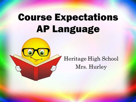 Course Expectations AP Language Heritage High School Mrs. Hurley.