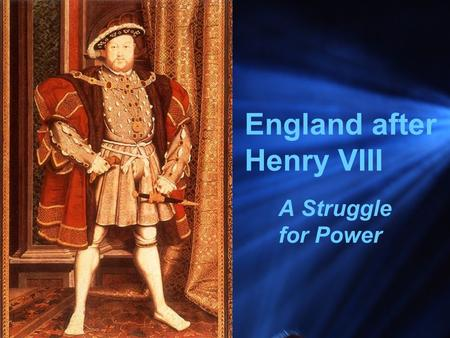 England after Henry VIII A Struggle for Power. The Tudor Dynasty Continues When Henry VIII died in 1547, his son Edward VI became king Edward was only.