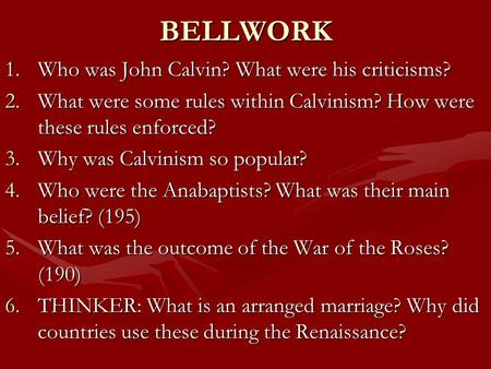 BELLWORK 1.Who was John Calvin? What were his criticisms? 2.What were some rules within Calvinism? How were these rules enforced? 3.Why was Calvinism so.