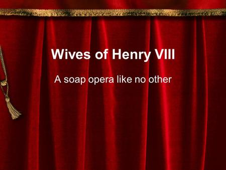 Wives of Henry VIII A soap opera like no other. Henry VIII.
