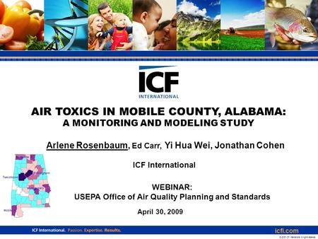 Icfi.com April 30, 2009 icfi.com © 2006 ICF International. All rights reserved. AIR TOXICS IN MOBILE COUNTY, ALABAMA: A MONITORING AND MODELING STUDY WEBINAR:
